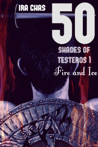 Fifty Shades of Testeros 1: Fire and Ice by Ira Chas