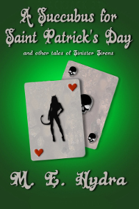 A Succubus for Saint Patrick's Day and other tales by M.E. Hydra