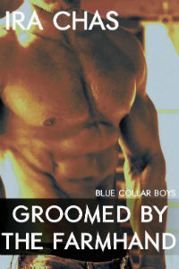 Blue Collar Boys 3: Groomed by the Farmhand by Ira Chas