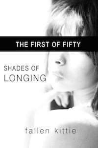 The First of Fifty: Shades of Longing by Fallen Kittie